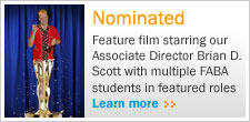 Nominated. Feature film starring our Associate Director Brian D. Scott with multiple FABA students in featured roles. Learn more